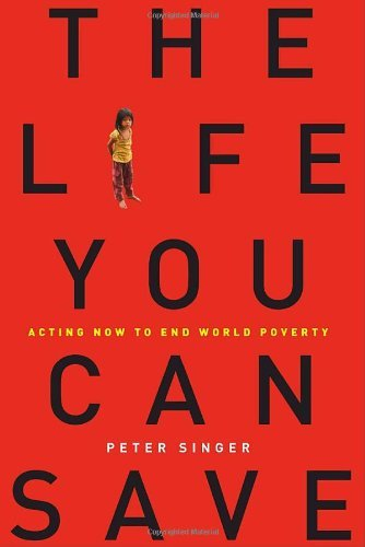 The Life You Can Save  Acting Now to End World Poverty   (2009, Random House)