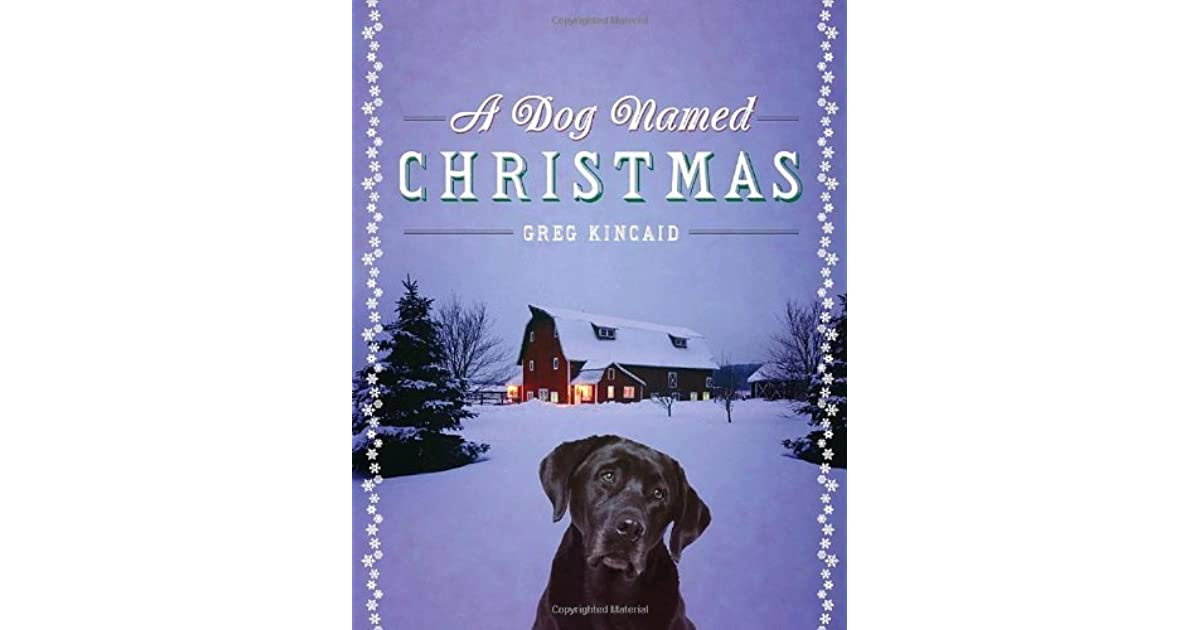 A Dog Named Christmas.A Dog Named Christmas A Dog Named Christmas 1 By Greg Kincaid