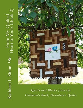 """From My Quilted Heart to Yours (Book 2): Quilts and Blocks from the Children's Book, """"Grandma's Quilts"""""""