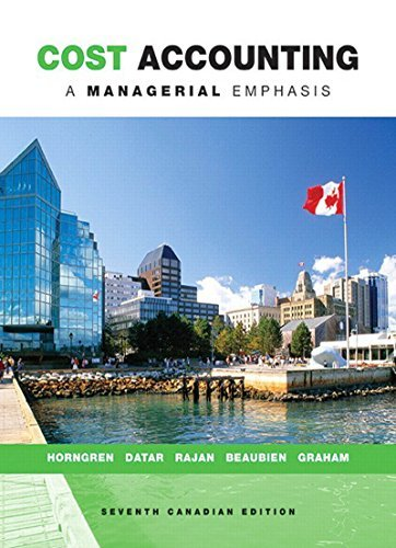 Cost Accounting A Managerial Emphasis, Seventh Canadian Edition