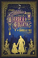 The Singular & Extraordinary Tale of Mirror & Goliath (The Peculiar Adventures of John Loveheart, Esq. #1)