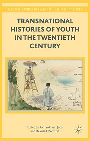 Transnational Histories of Youth in the Twentieth Century (Palgrave Macmillan Transnational History Series)