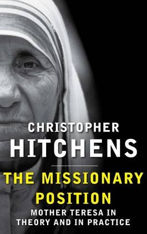 The Missionary Position: Mother Teresa in Theory and Practice by