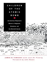 Children of the Atomic Bomb: An American Physician's Memoir of Nagasaki, Hiroshima, and the Marshall Islands (Asia-Pacific, culture, politics, and society)