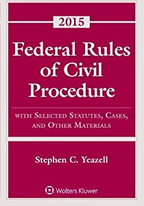 Federal Rules of Civil Procedure: With Selected Statutes, Cases, and Other Materials, 2015 Supplement