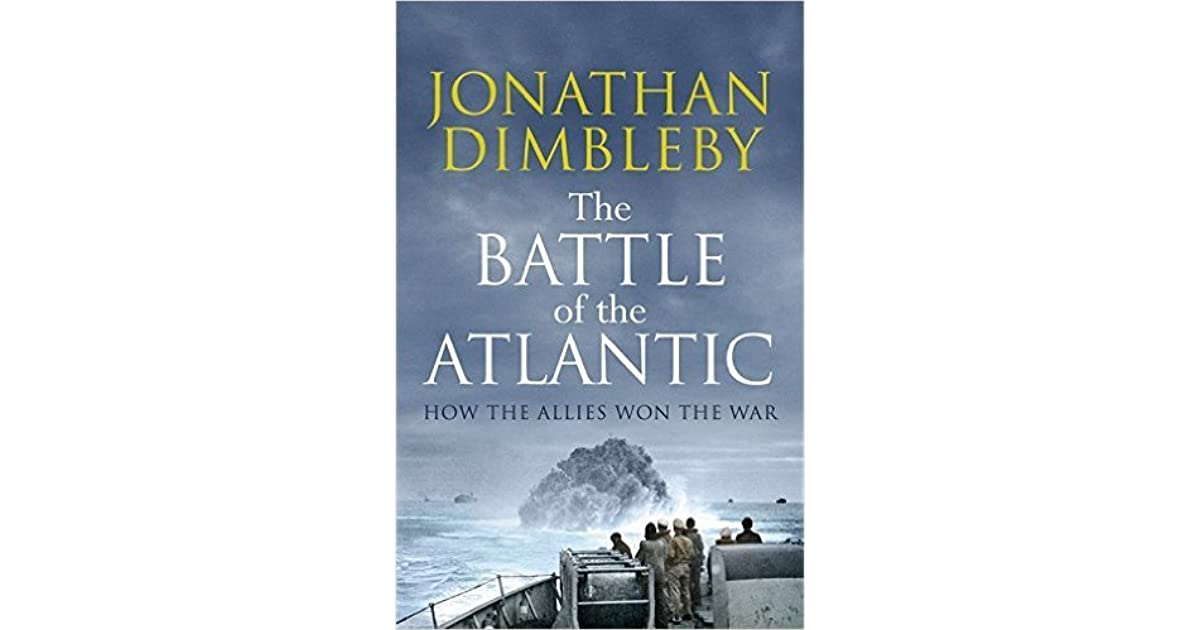 The battle of the atlantic how the allies won the war by jonathan the battle of the atlantic how the allies won the war by jonathan dimbleby fandeluxe Gallery