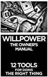 Willpower: The Owner's Manual – 12 Tools for Doing the Right Thing