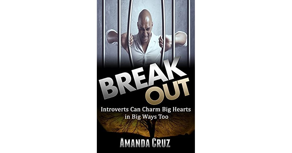 Break Out - Introverts Can Charm Big Hearts in Big Ways Too