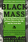 Black Mass: The True Story of an Unholy Alliance Between the FBI and the Irish Mob