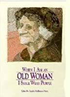 When I Am An Old Woman I Shall Wear Purple - An Anthology Of Short Stories And Poetry