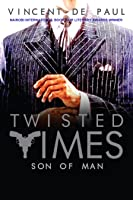 TWISTED TIMES: Son of Man