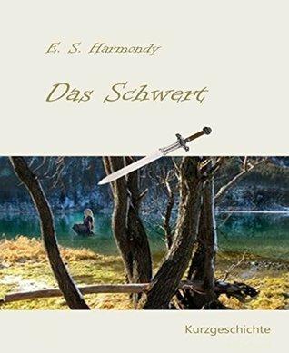 Das Schwert: Eine Kurzgeschichte E.S. Harmondy