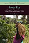 Sacred Rice: An Ethnography of Identity, Environment, and Development in Rural West Africa