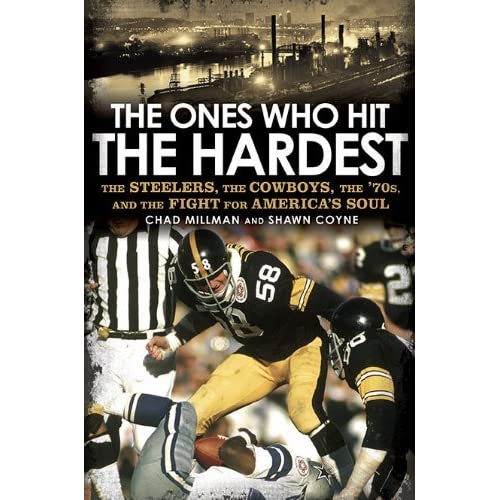 86db47acd79 The Ones Who Hit the Hardest: The Steelers, the Cowboys, the '70s, and the  Fight for America's Soul