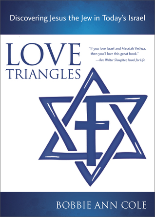 Love Triangles, Discovering Jesus the Jew in Today's Israel by Bobbie Ann Cole