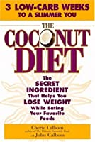 The Coconut Diet : The Secret Ingredient That Helps You Lose Weight While You Eat Your Favorite Foods