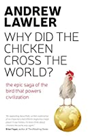 How the Chicken Crossed the World: The Story of the Bird that Powers Civilisation