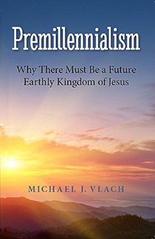 Premillennialism by Michael J. Vlach