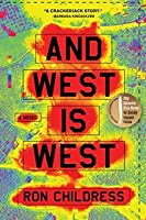 And West Is West: A Novel
