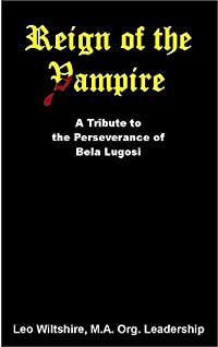 Reign of the Vampire: A Tribute to the Perseverance of Bela Lugosi