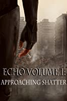 Approaching Shatter (Echo Volume #1)