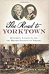 The Road to Yorktown: Jefferson, Lafayette and the British Invasion of Virginia