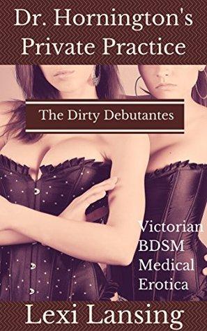 The Dirty Debutantes: A Victorian BDSM Medical Examination Erotic Short (Dr. Hornington's Private Practice Book 4)