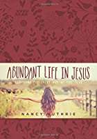 Abundant Life in Jesus: Devotions for Every Day of the Year