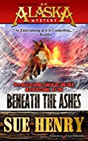 Beneath the Ashes (An Alaska Mystery Book 7)