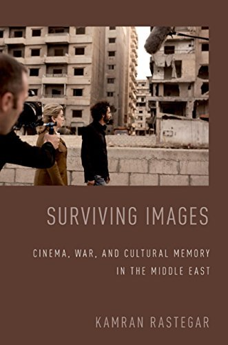 Surviving Images Cinema, War, and Cultural Memory in the Middle East
