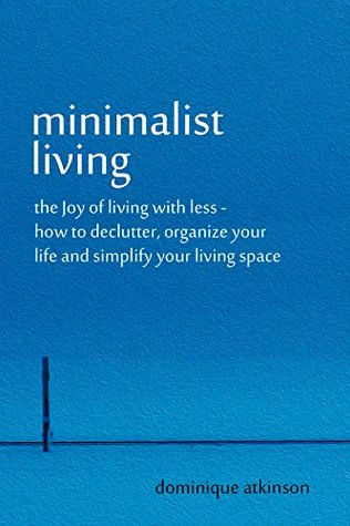 Minimalist Living: The Joy of Living with Less - How to Declutter, Organize your Life and Simplify your Living Space (Organizing Tidying Up Sustainable ... Transformation Selp-Help Home Improvement)