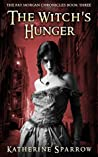 The Witch's Hunger (The Fay Morgan Chronicles #3)