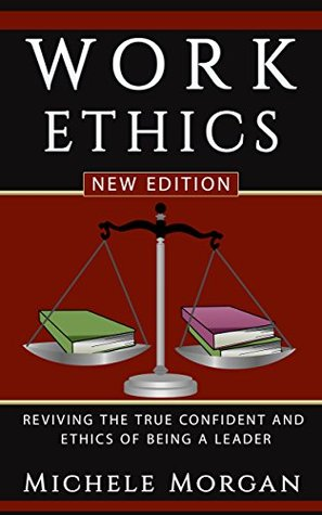 WORK ETHICS: Reviving the True Confidence and Ethics of Being A Leader (Work Ethics, Discipline, Responsibility) (Discpline, Time Management, Productivity, ... Personal Transformation, Relationship)