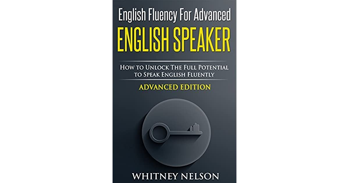 English Fluency For Advanced English Speaker How To Unlock The Full