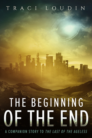 The Beginning of the End: A Companion Story to The Last of the Ageless (The Ageless Post-Apocalypse Series #3)