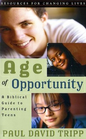 Age of Opportunity: A Biblical Guide to Parenting Teens (Resources for Changing Lives)