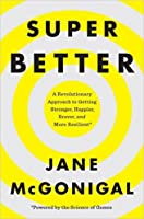 Super Better: A Revolutionary Approach to Getting Stronger, Happier, Braver and More Resilient; Powered by the Science of Games
