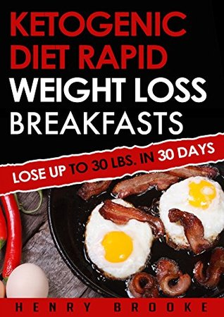Ketogenic Diet: Rapid Weight Loss Breakfasts: Lose Up To 30 Lbs. In 30 Days (Free eBook with Download) (Ketogenic Diet, ketogenic diet for weight loss, ... beginners, rapid weight loss, paleo diet)