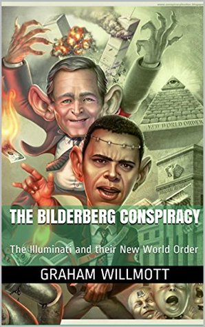 The Bilderberg Conspiracy: The Illuminati and their New World Order