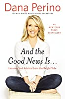 And the Good News Is...: Lessons and Advice on How to Put Your Best Self Forward