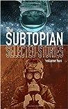The Subtopian: Selected Stories: Volume 2