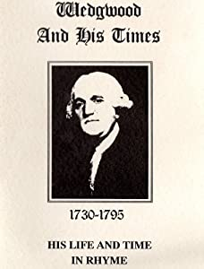 Wedgwood and his Times 1730- 1795 His Life and Time in Rhyme