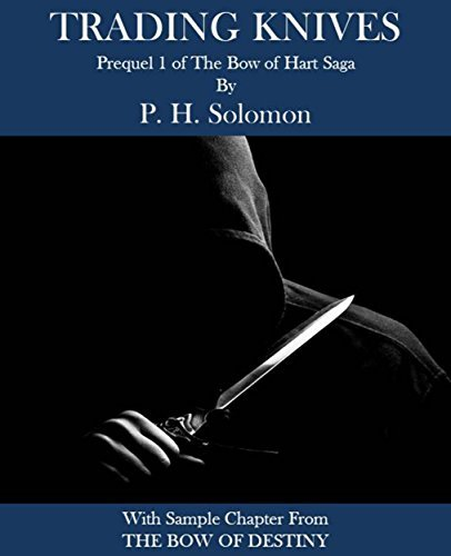 Trading Knives: Prequel Short Story #1 to The Bow of Hart Saga P.H. Solomon