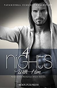 ROMANCE: 4 Nights with Him (Paranormal Romance Collection) (Paranormal Romance Short Stories)