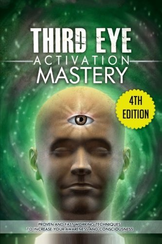 Third Eye Activation Mastery  Proven And Fast Working Techniques To Increase Awareness And Consciousness