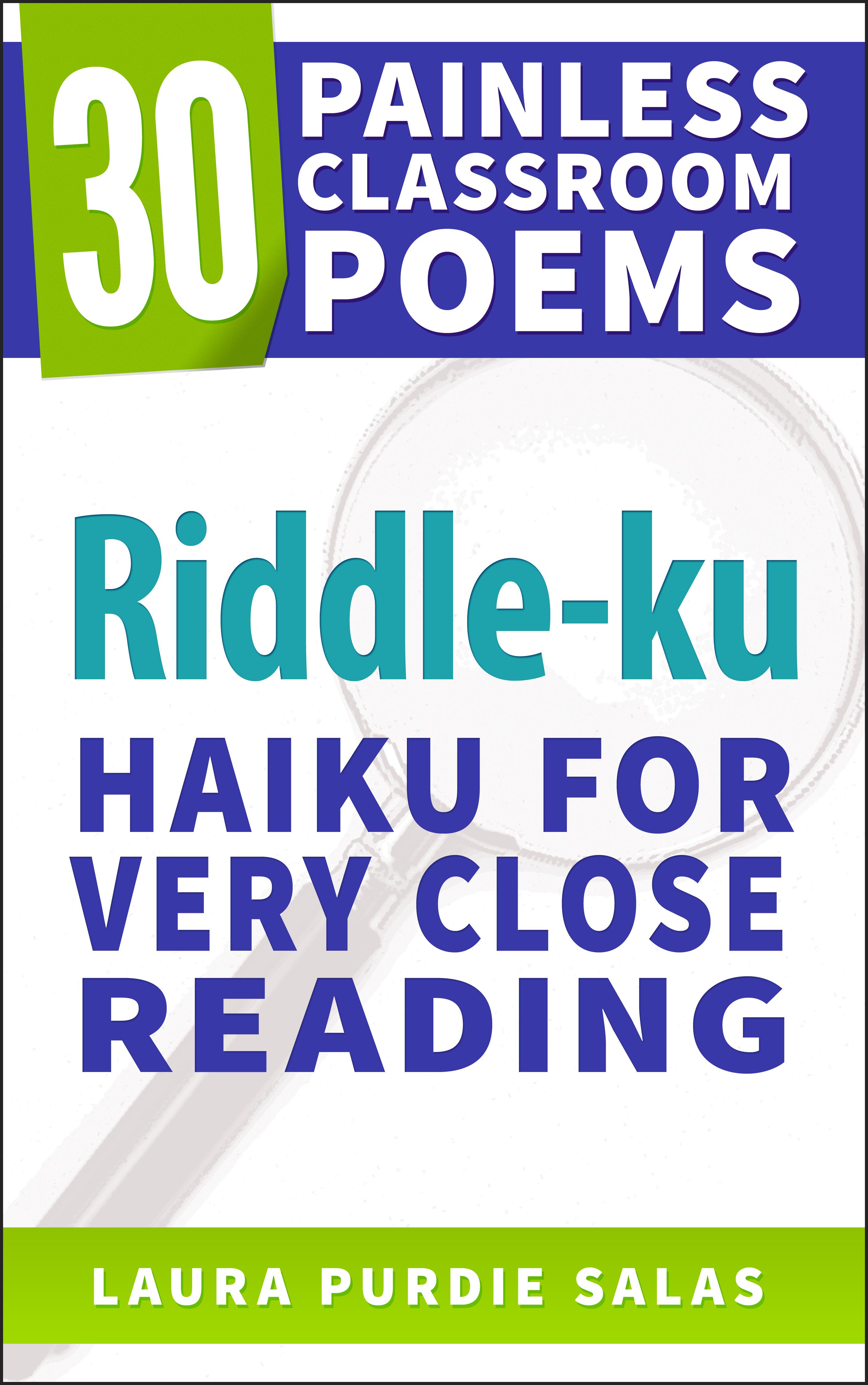 Riddle-ku: Haiku for Very Close Reading (30 Painless Classroom Poems #2)