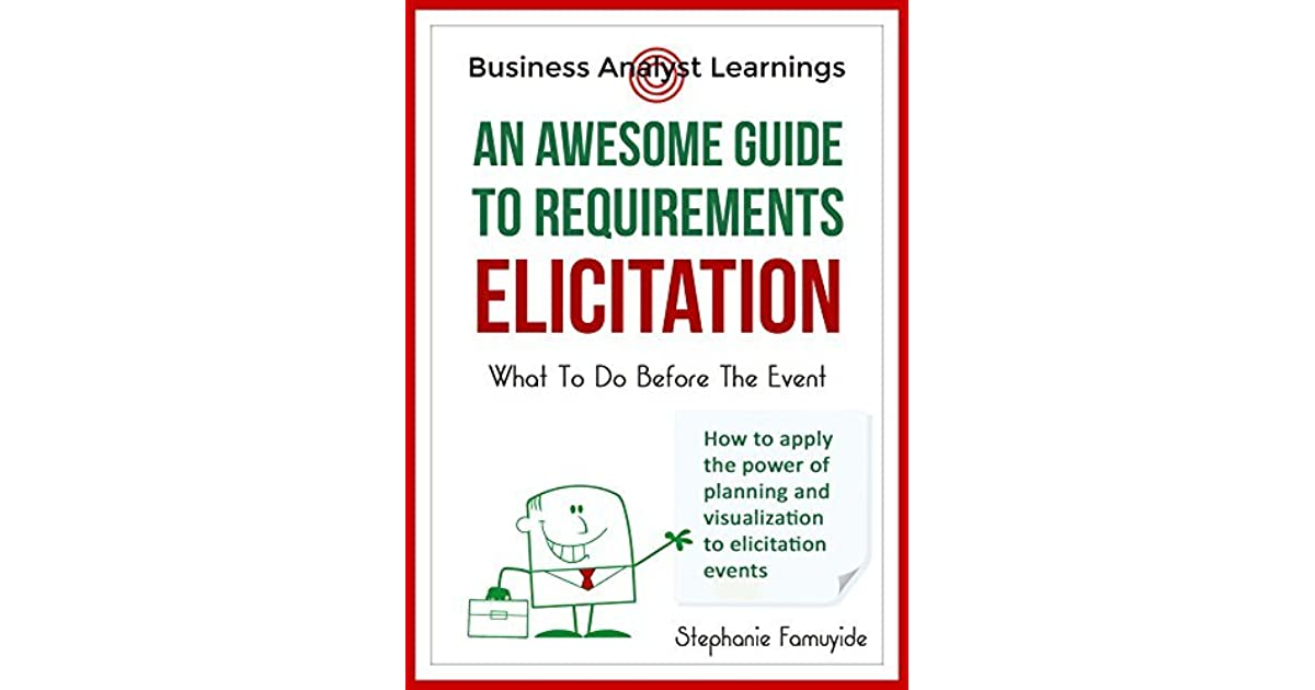 An Awesome Guide To Requirements Elicitation What To Do Before The