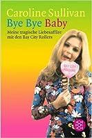 Bye Bye Baby - Meine tragische Liebesaffäre mit den Bay City Rollers