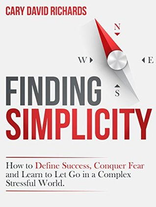 Finding SImplicity: How to define success, conquer fear and learn to let go in a complex stressful world