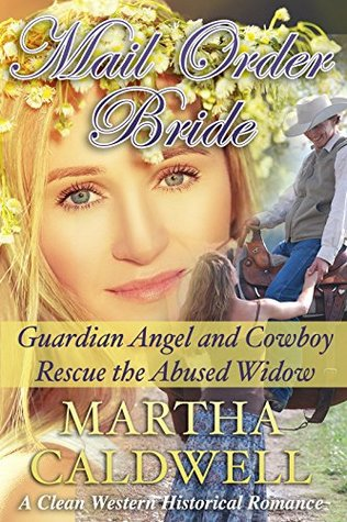 Mail Order Bride: Guardian Angel And Cowboy Rescue The Abused Widow